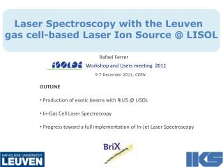 Laser Spectroscopy with the Leuven gas cell-based Laser Ion Source @ LISOL