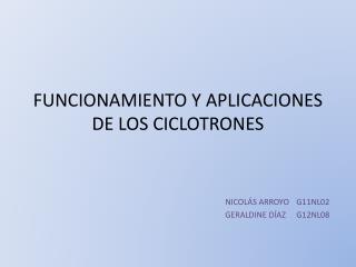 FUNCIONAMIENTO  Y APLICACIONES DE LOS CICLOTRONES
