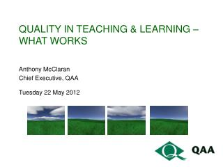 QUALITY in teaching & learning – what works
