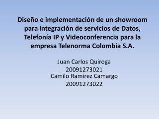 Juan Carlos Quiroga  20091273021 Camilo  Ramirez Camargo 20091273022