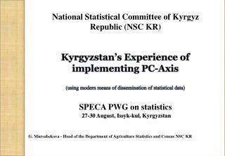 G.  Mursabekova  - Head of the Department of Agriculture Statistics and Census NSC  KR