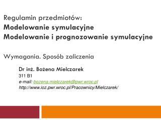Dr inż. Bożena Mielczarek 311 B1 e-mail:  bozena.mielczarek@pwr.wroc.pl