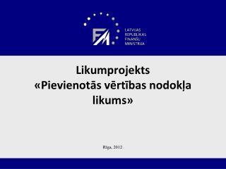 Likumprojekts  «Pievienotās vērtības nodokļa likums»