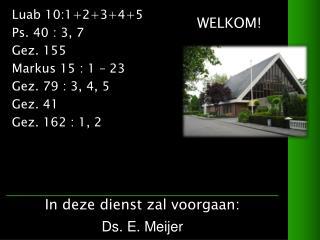 Luab 10:1+2+3+4+5 Ps. 40 : 3, 7 Gez. 155   Markus 15 : 1 – 23  Gez. 79 : 3, 4, 5 Gez. 41