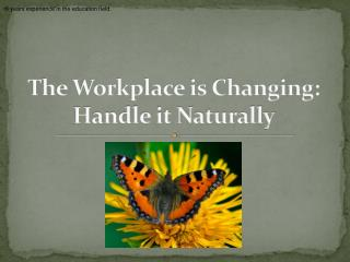 The Workplace is Changing:  Handle it Naturally