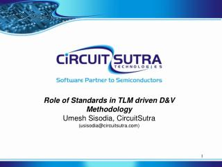 Role of Standards in TLM  driven D&V Methodology Umesh Sisodia, CircuitSutra