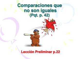 Comparaciones que  no son  iguales ( Pqt . p. 42)