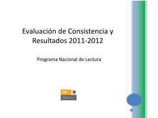 Evaluación de Consistencia y Resultados 2011-2012