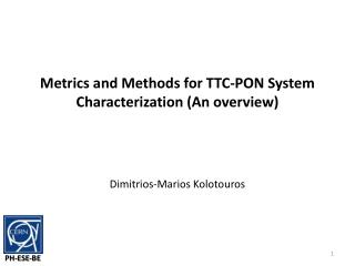 Metrics and Methods  for  TTC-PON System Characterization (An overview)