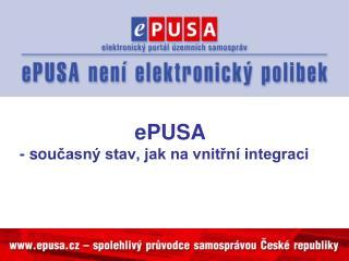 ePUSA -  sou časný stav, jak na vnitřní integraci