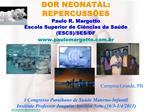 DOR NEONATAL: REPERCUSS ES Paulo R. Margotto Escola Superior de Ci ncias da Sa de ESCS