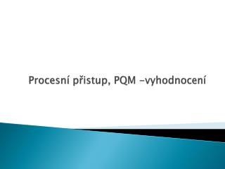 Procesní přistup, PQM -vyhodnocení