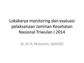 Lokakarya  monitoring  dan evaluasi pelaksanaan Jaminan Kesehatan Nasional Triwulan  I 2014