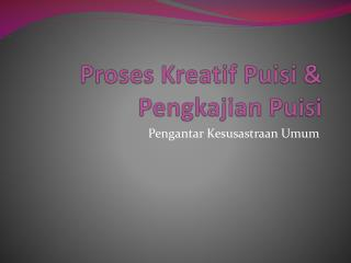 Proses Kreatif Puisi  &  Pengkajian Puisi