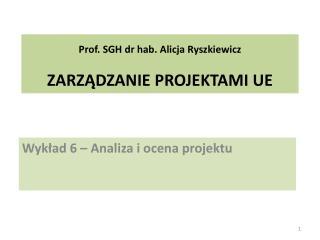 Prof . SGH dr hab. Alicja  Ryszkiewicz ZARZ?DZANIE  PROJEKTAMI UE