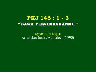 PKJ 146 : 1 - 3