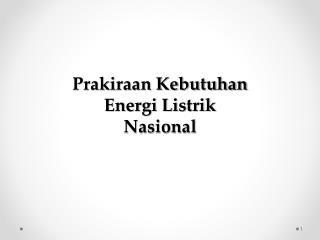 Prakiraan Kebutuhan  Energi Listrik  Nasional