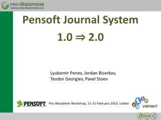 Pensoft Journal System 1.0  ⇒ 2.0