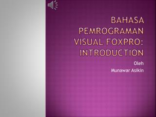 BAHASA PEMROGRAMAN VISUAL FOXPRO: INTRODUCTION