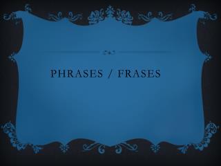 Phrases  /  frases