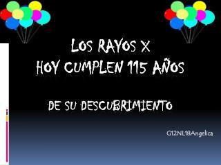 LOS RAYOS X  HOY CUMPLEN 115 AÑOS  DE SU DESCUBRIMIENTO