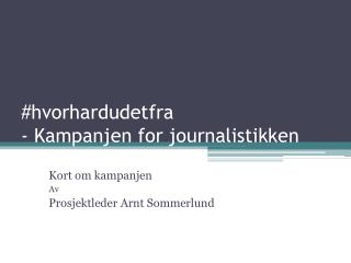 # hvorhardudetfra - Kampanjen for journalistikken