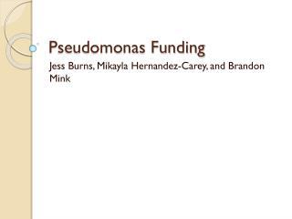 Pseudomonas Funding