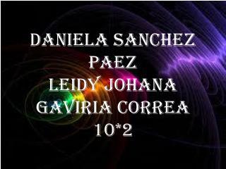 Daniela Sanchez paez Leidy Johana Gaviria correa 10*2