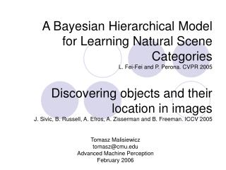 A Bayesian Hierarchical Model for Learning Natural Scene Categories  L. Fei-Fei and P. Perona. CVPR 2005   Discovering o