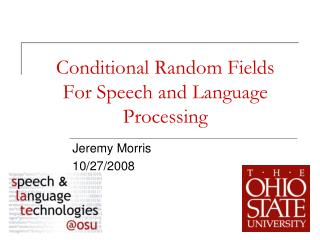 Conditional Random Fields For Speech and Language Processing