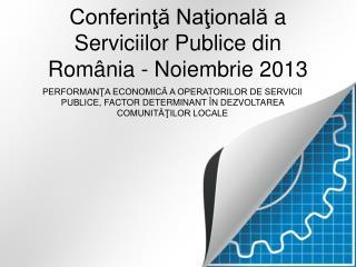 Conferinţă Naţională a  Serviciilor Publice  din  România -  Noiembrie 2013