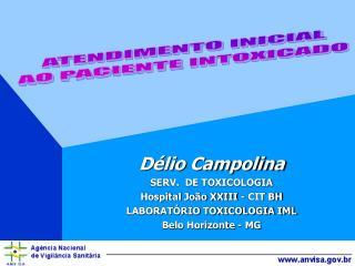 D lio Campolina SERV.  DE TOXICOLOGIA  Hospital Jo o XXIII - CIT BH LABORAT RIO TOXICOLOGIA IML  Belo Horizonte - MG