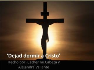 'Dejad dormir a Cristo'