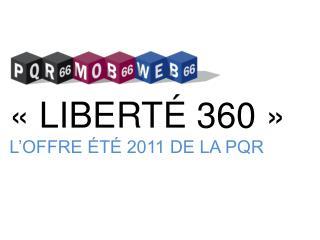 «LIBERTÉ 360» L'OFFRE ÉTÉ 2011 DE LA PQR