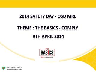2014 Safety  DAY -  OSD  MRL Theme : The basics - Comply