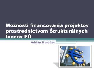 Možnosti financovania projektov prostredníctvom Štrukturálnych fondov EÚ