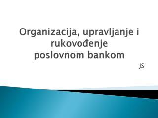 Organizacija, upravljanje i rukovođenje  poslovnom bankom