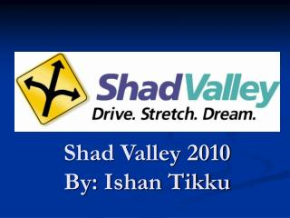 Shad Valley 2010 By: Ishan Tikku