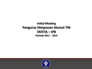 Initial Meeting  Pengurus Himpunan Alumni TIN FATETA – IPB Periode 2011 -  2014