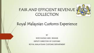 FAIR AND EFFICIENT REVENUE COLLECTION Royal Malaysian Customs Experience
