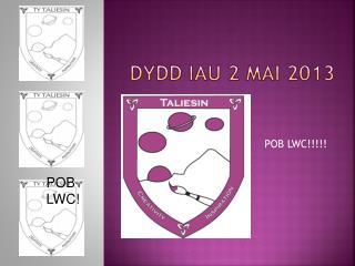DYDD IAU 2 Mai 2013