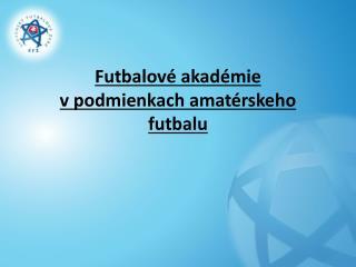 Futbalové akadémie vpodmienkach amatérskeho futbalu