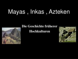 Mayas , Inkas , Azteken