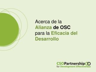 Acerca de la  Alianza de OSC para la  Eficacia del  Desarrollo