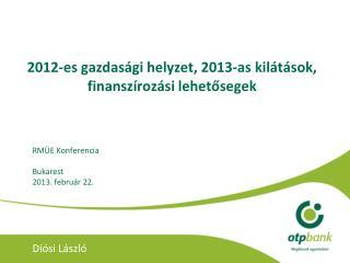 2012-es gazdasági helyzet, 2013-as kilátások, finanszírozási lehetősegek