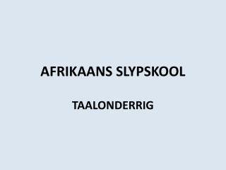 AFRIKAANS SLYPSKOOL