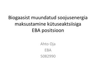 Biogaasist muundatud soojusenergia maksustamine k�tuseaktsiisiga EBA  positsioon