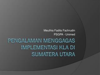 Pengalaman menggagas implementasi  KLA  di  Sumatera Utara