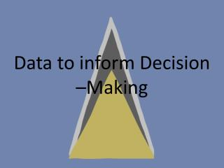 Data to inform Decision –Making