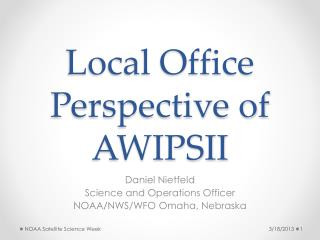 Local Office Perspective of AWIPSII